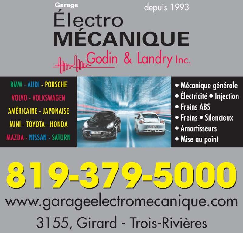 Garage Électro-Mécanique Godin & Landry Inc. (819-379-5000) - Annonce illustrée======= - ? M?canique g?n?rale ? ?lectricit? ? Injection ? Freins ABS ? Freins ? Silencieux ? Amortisseurs ? Mise au point BMW - AUDI - PORSCHE VOLVO - VOLKSWAGEN AM?RICAINE - JAPONAISE MINI - TOYOTA - HONDA MAZDA - NISSAN - SATURN 819-379-5000 3155, Girard - Trois-Rivi?res www.garageelectromecanique.com depuis 1993