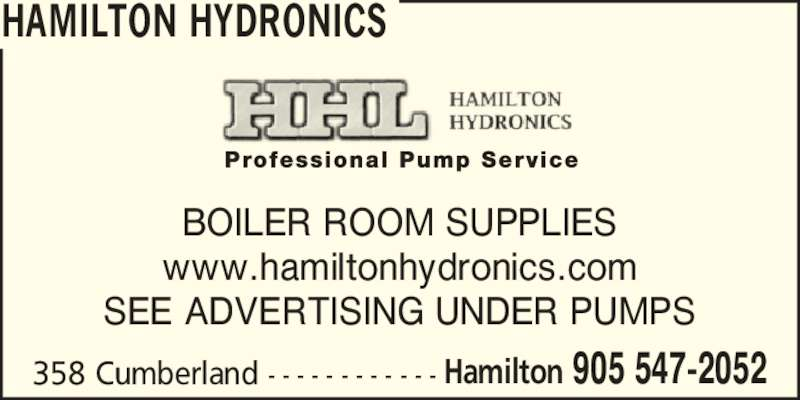 Hamilton Hydronics (905-547-2052) - Display Ad - 358 Cumberland - - - - - - - - - - - - Hamilton 905 547-2052 BOILER ROOM SUPPLIES www.hamiltonhydronics.com SEE ADVERTISING UNDER PUMPS HAMILTON HYDRONICS 358 Cumberland - - - - - - - - - - - - Hamilton 905 547-2052 BOILER ROOM SUPPLIES www.hamiltonhydronics.com SEE ADVERTISING UNDER PUMPS HAMILTON HYDRONICS