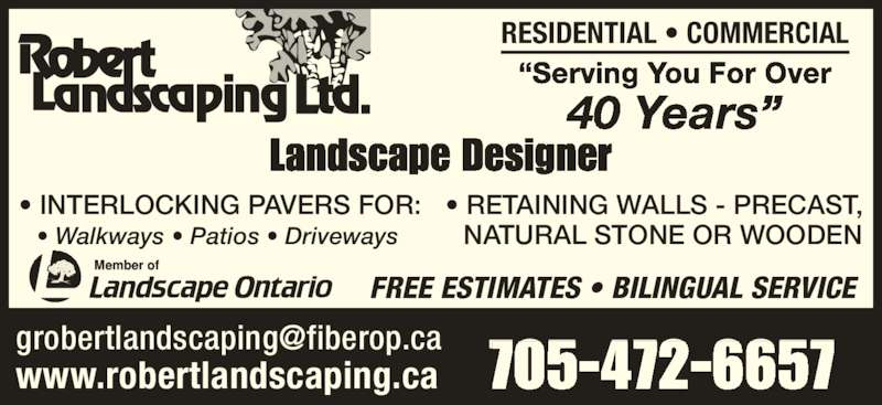 Robert Landscaping (1988) Ltd (705-472-6657) - Display Ad - ?Serving You For Over 40 Years? RESIDENTIAL ? COMMERCIAL Landscape Designer www.robertlandscaping.ca 705-472-6657 FREE ESTIMATES ? BILINGUAL SERVICE ? INTERLOCKING PAVERS FOR:  ? Walkways ? Patios ? Driveways ? RETAINING WALLS - PRECAST,  NATURAL STONE OR WOODEN