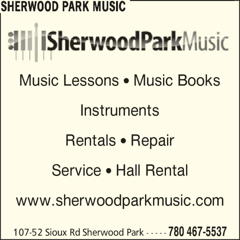 Sherwood Park Music (780-467-5537) - Display Ad - 107-52 Sioux Rd Sherwood Park - - - - - 780 467-5537 Music Lessons ? Music Books Instruments Rentals ? Repair Service ? Hall Rental www.sherwoodparkmusic.com SHERWOOD PARK MUSIC