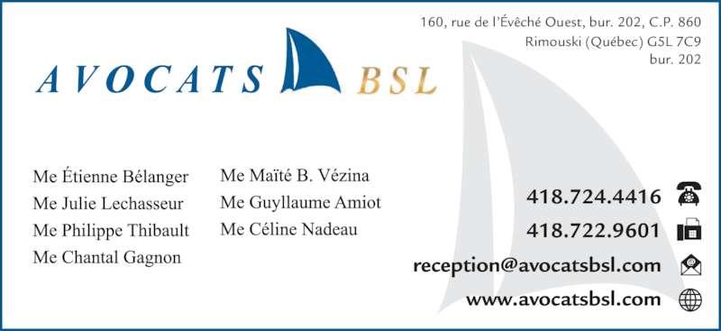 Avocats BSL (418-724-4416) - Annonce illustrée======= - 418.724.4416 418.722.9601 www.avocatsbsl.com 160, rue de l??v?ch? Ouest, bur. 202, C.P. 860 Rimouski (Qu?bec) G5L 7C9 bur. 202