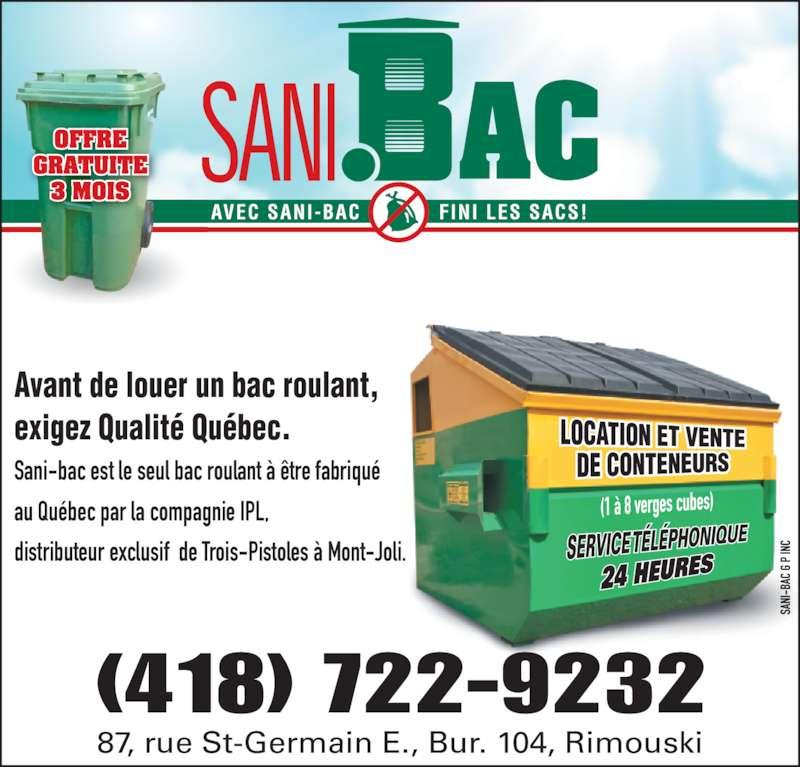 Sani-bac G P Inc (418-722-9232) - Annonce illustrée======= - Avant de louer un bac roulant, exigez Qualit? Qu?bec. Sani-bac est le seul bac roulant ? ?tre fabriqu? au Qu?bec par la compagnie IPL, distributeur exclusif  de Trois-Pistoles ? Mont-Joli. 87, rue St-Germain E., Bur. 104, Rimouski (418) 722-9232