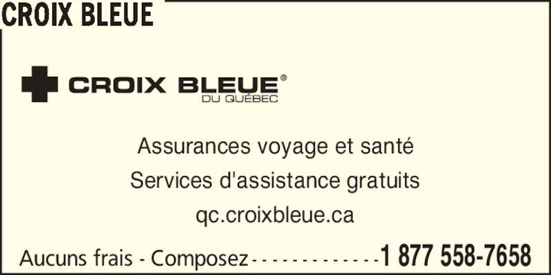 Croix Bleue - Annonce illustrée======= - Assurances voyage et sant? Services d'assistance gratuits qc.croixbleue.ca Aucuns frais - Composez - - - - - - - - - - - - -1 877 558-7658 CROIX BLEUE