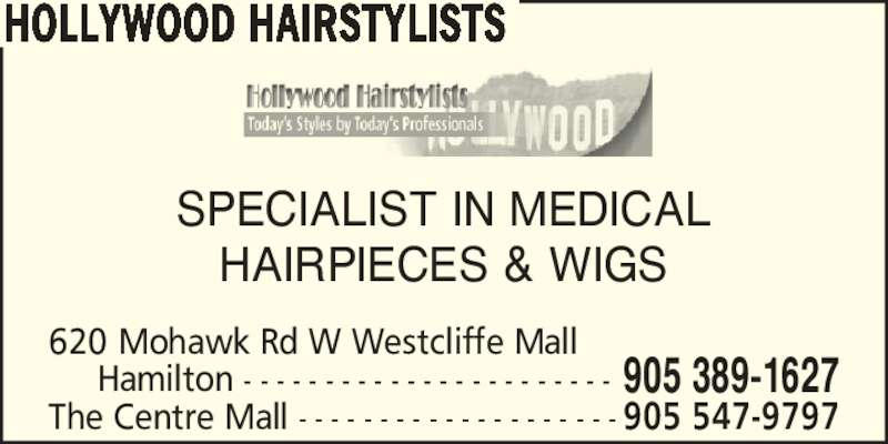 Hollywood Hairstylists (905-389-1627) - Display Ad - 620 Mohawk Rd W Westcliffe Mall    Hamilton - - - - - - - - - - - - - - - - - - - - - - - 905 389-1627 The Centre Mall - - - - - - - - - - - - - - - - - - - - 905 547-9797 SPECIALIST IN MEDICAL HAIRPIECES & WIGS HOLLYWOOD HAIRSTYLISTS 620 Mohawk Rd W Westcliffe Mall    Hamilton - - - - - - - - - - - - - - - - - - - - - - - 905 389-1627 The Centre Mall - - - - - - - - - - - - - - - - - - - - 905 547-9797 SPECIALIST IN MEDICAL HAIRPIECES & WIGS HOLLYWOOD HAIRSTYLISTS