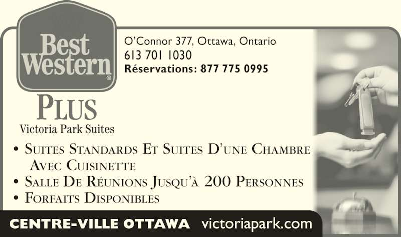 Best Western Plus (613-567-7275) - Annonce illustrée======= - O?Connor 377, Ottawa, Ontario 613 701 1030 R?servations: 877 775 0995 ? SUITES STANDARDS ET SUITES D?UNE CHAMBRE      AVEC CUISINETTE ? SALLE DE R?UNIONS JUSQU?? 200 PERSONNES ? FORFAITS DISPONIBLES PLUS CENTRE-VILLE OTTAWA  victoriapark.com