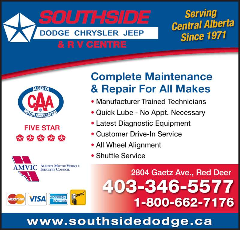 Southside Dodge Chrysler Jeep & RV Centre (403-346-5577) - Display Ad - FIVE STAR Serving  Central Alberta Since 1971 403-346-5577 1-800-662-7176 2804 Gaetz Ave., Red Deer www.southsidedodge.ca ? Manufacturer Trained Technicians ? Quick Lube - No Appt. Necessary ? Latest Diagnostic Equipment ? Customer Drive-In Service ? All Wheel Alignment ? Shuttle Service Complete Maintenance & Repair For All Makes