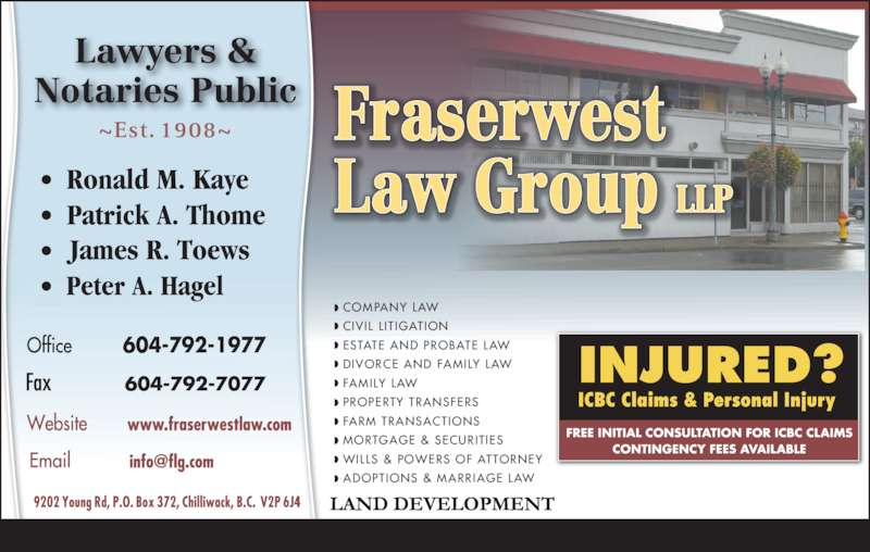 Fraserwest Law Group (604-792-1977) - Display Ad - 604-792-1977 COMPANY LAW CIVIL L IT IGATION ESTATE AND PROBATE LAW DIVORCE AND FAMILY LAW FAMILY LAW PROPERTY TRANSFERS FARM TRANSACTIONS MORTGAGE & SECURIT IES WILLS & POWERS OF ATTORNEY ADOPTIONS & MARRIAGE LAW