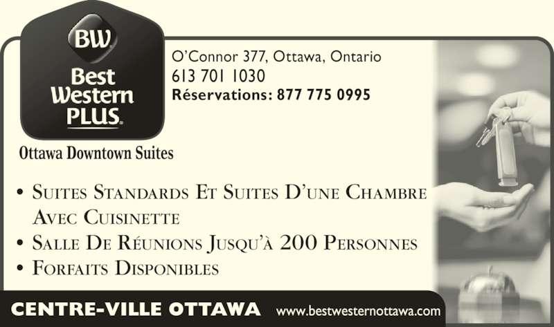Best Western Plus (613-567-7275) - Annonce illustrée======= - R?servations: 877 775 0995 O?Connor 377, Ottawa, Ontario 613 701 1030 ? SUITES STANDARDS ET SUITES D?UNE CHAMBRE     AVEC CUISINETTE ? SALLE DE R?UNIONS JUSQU?? 200 PERSONNES ? FORFAITS DISPONIBLES CENTRE-VILLE OTTAWA  www.bestwesternottawa.com