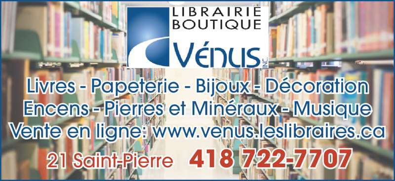 Librairie Boutique Vénus Inc (418-722-7707) - Annonce illustrée======= - Livres - Papeterie - Bijoux - D?coration Encens - Pierres et Min?raux - Musique Vente en ligne: www.venus.leslibraires.ca 21 Saint-Pierre   418 722-7707