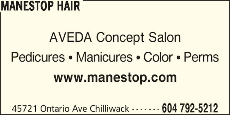 Manestop Hair (604-792-5212) - Display Ad - MANESTOP HAIR AVEDA Concept Salon Pedicures ? Manicures ? Color ? Perms www.manestop.com 45721 Ontario Ave Chilliwack - - - - - - - 604 792-5212
