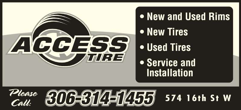 Access Tire (306-763-8473) - Display Ad - 574 16th  St  W ? New and Used Rims ? New Tires  ? Used Tires ? Service and    Installation 306-314-1455