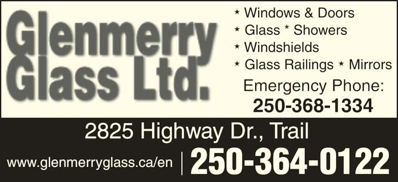 Glenmerry Glass Ltd (250-364-0122) - Display Ad - Emergency Phone: 250-368-1334 250-364-0122 2825 Highway Dr., Trail www.glenmerryglass.ca/en