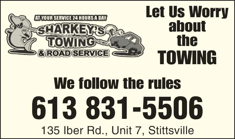 Sharkey's Towing (613-831-5506) - Display Ad - Let Us Worry about the TOWING 613 831-5506 135 Iber Rd., Unit 7, Stittsville We follow the rules