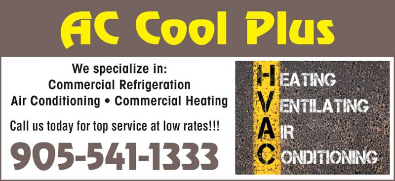 AC Cool Plus (905-541-1333) - Display Ad - 905-541-1333 AC Cool Plus We specialize in: Commercial Refrigeration Air Conditioning ? Commercial Heating Call us today for top service at low rates!!!