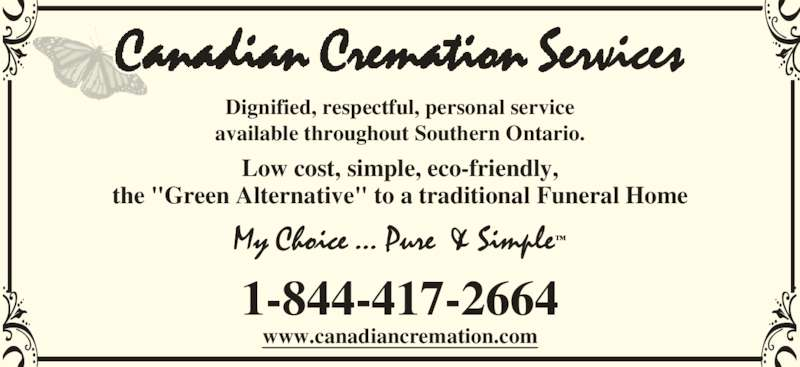 "Canadian Cremation Services Ltd (905-545-8889) - Display Ad - Dignified, respectful, personal service available throughout Southern Ontario. www.canadiancremation.com 1-844-417-2664 Low cost, simple, eco-friendly, the ""Green Alternative"" to a traditional Funeral Home"