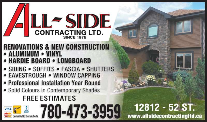 All Side Contracting Ltd (780-473-3959) - Display Ad - 780-473-3959 12812 - 52 ST. FREE ESTIMATES  www.allsidecontractingltd.ca CONTRACTING LTD. SINCE 1978 ? Professional Installation Year Round  ? Solid Colours in Contemporary Shades ? HARDIE BOARD ? LONGBOARD ? SIDING ? SOFFITS ? FASCIA ? SHUTTERS ? EAVESTROUGH ? WINDOW CAPPING RENOVATIONS & NEW CONSTRUCTION ? ALUMINUM ? VINYL