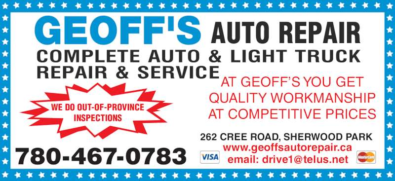 Geoff's Auto Repair (780-467-0783) - Display Ad - AT COMPETITIVE PRICES 262 CREE ROAD, SHERWOOD PARK AT GEOFF?S YOU GET QUALITY WORKMANSHIP www.geoffsautorepair.ca WE DO OUT-OF-PROVINCE INSPECTIONS