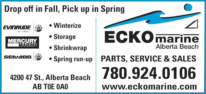 Ecko Marine Ltd (780-924-3255) - Display Ad - 780.924.0106 www.eckomarine.com PARTS, SERVICE & SALES 4200 47 St., Alberta Beach AB T0E 0A0 ? Winterize ? Storage ? Shrinkwrap ? Spring run-up Drop off in Fall, Pick up in Spring