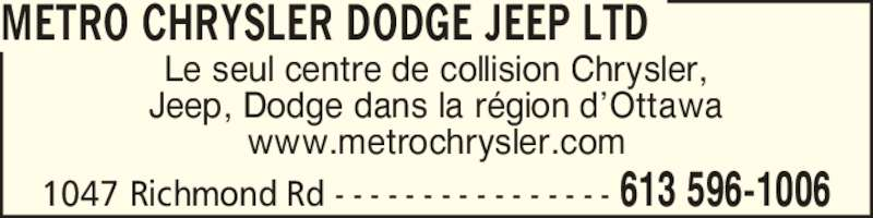 Metro Chrysler Dodge Jeep Ltd (613-596-1006) - Annonce illustrée======= - 1047 Richmond Rd - - - - - - - - - - - - - - - - 613 596-1006 Le seul centre de collision Chrysler, Jeep, Dodge dans la r?gion d?Ottawa www.metrochrysler.com METRO CHRYSLER DODGE JEEP LTD