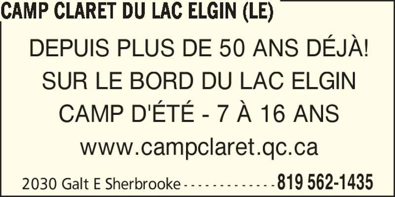 Le Camp Claret Du Lac Elgin (819-562-1435) - Annonce illustrée======= - 2030 Galt E Sherbrooke - - - - - - - - - - - - - 819 562-1435 CAMP CLARET DU LAC ELGIN (LE) DEPUIS PLUS DE 50 ANS D?J?! SUR LE BORD DU LAC ELGIN CAMP D'?T? - 7 ? 16 ANS www.campclaret.qc.ca