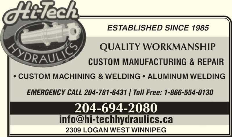 Hi-Tech Hydraulics (204-694-2080) - Display Ad - ESTABLISHED SINCE 1985 QUALITY WORKMANSHIP CUSTOM MANUFACTURING & REPAIR 204-694-2080 2309 LOGAN WEST WINNIPEG ? CUSTOM MACHINING & WELDING ? ALUMINUM WELDING EMERGENCY CALL 204-781-6431 | Toll Free: 1-866-554-0130