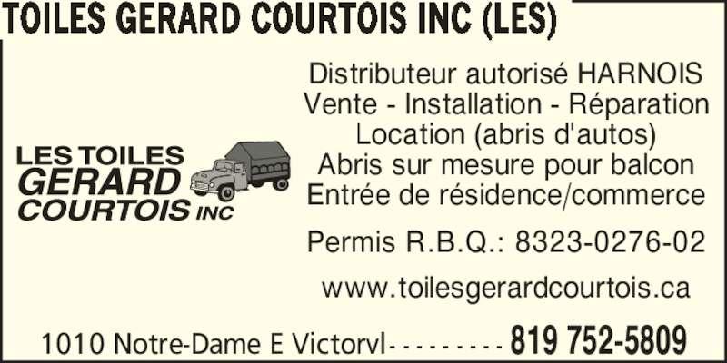 Les Toiles Gérard Courtois Inc (819-752-5809) - Annonce illustrée======= - Distributeur autoris? HARNOIS Vente - Installation - R?paration Location (abris d'autos) Abris sur mesure pour balcon Entr?e de r?sidence/commerce Permis R.B.Q.: 8323-0276-02 www.toilesgerardcourtois.ca 1010 Notre-Dame E Victorvl - - - - - - - - - 819 752-5809 TOILES GERARD COURTOIS INC (LES)