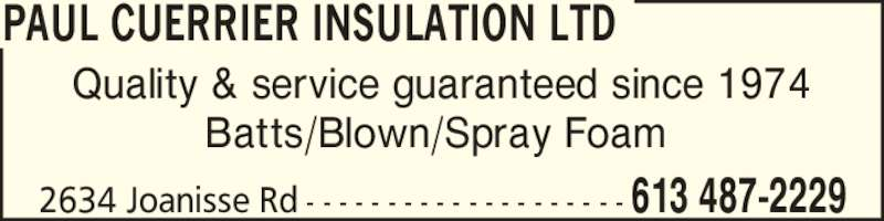 Paul Cuerrier Insulation Ltd. (613-487-2229) - Display Ad - 2634 Joanisse Rd - - - - - - - - - - - - - - - - - - - - 613 487-2229 Quality & service guaranteed since 1974 Batts/Blown/Spray Foam  PAUL CUERRIER INSULATION LTD