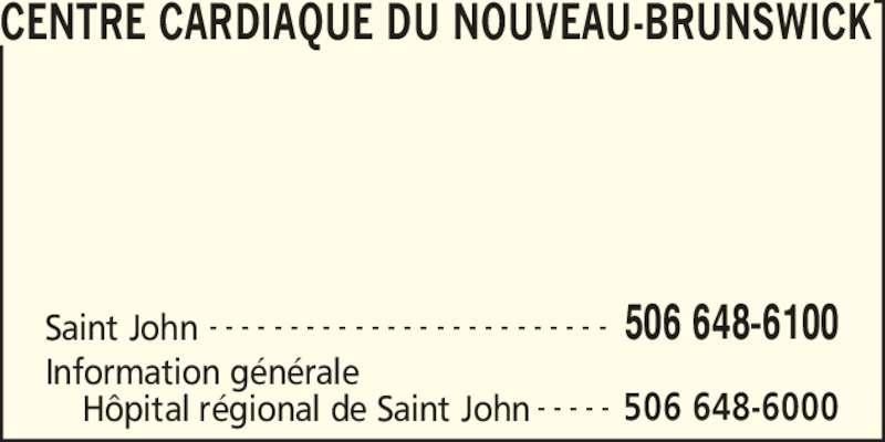 Centre Cardiaque Du Nouveau-Brunswick (506-648-6100) - Annonce illustrée======= - CENTRE CARDIAQUE DU NOUVEAU-BRUNSWICK Saint John 506 648-6100- - - - - - - - - - - - - - - - - - - - - - - - - Information g?n?rale 506 648-6000H?pital r?gional de Saint John - - - - -