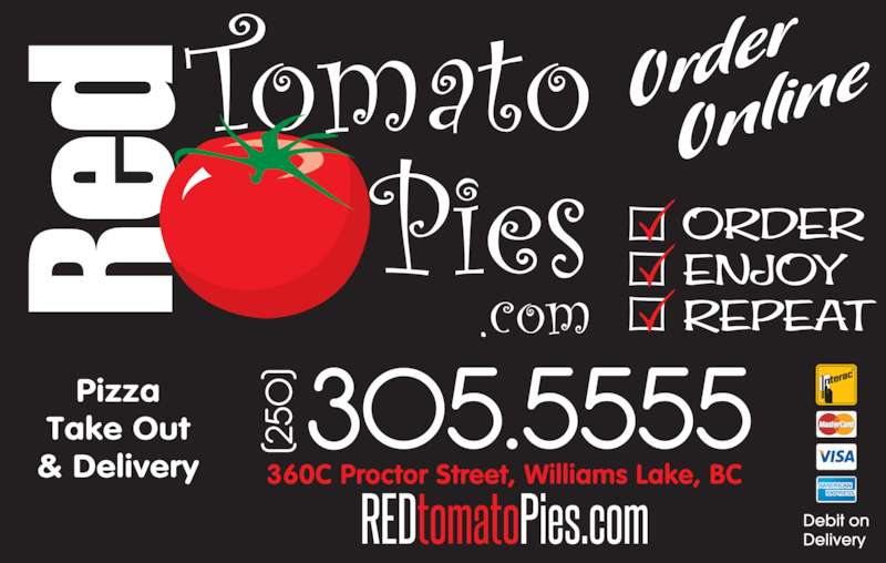 Red Tomato Pies Ltd (250-305-5555) - Display Ad - 370 PROCTOR STREET, WILLIAMS LAKE, B.C. Pizza Take Out & Delivery Debit on Delivery