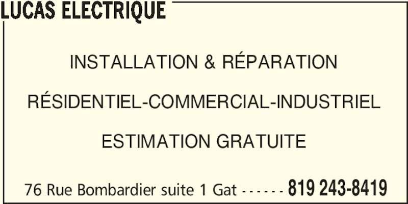 Lucas Électrique (819-243-8419) - Annonce illustrée======= - 76 Rue Bombardier suite 1 Gat - - - - - - 819 243-8419 LUCAS ELECTRIQUE INSTALLATION & R?PARATION R?SIDENTIEL-COMMERCIAL-INDUSTRIEL ESTIMATION GRATUITE