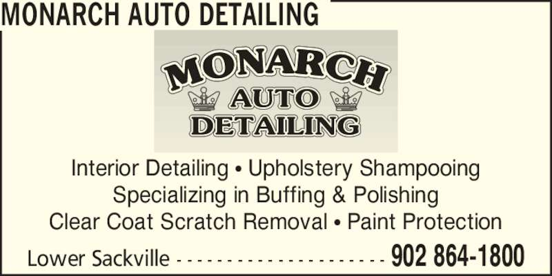 Monarch Auto Detailing (902-864-1800) - Display Ad - MONARCH AUTO DETAILING Lower Sackville - - - - - - - - - - - - - - - - - - - - - 902 864-1800 Interior Detailing ? Upholstery Shampooing Specializing in Buffing & Polishing Clear Coat Scratch Removal ? Paint Protection
