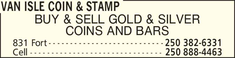 Van Isle Coin & Stamp (250-382-6331) - Display Ad - VAN ISLE COIN & STAMP 250 888-4463Cell - - - - - - - - - - - - - - - - - - - - - - - - - - - - - - - BUY & SELL GOLD & SILVER COINS AND BARS 250 382-6331831 Fort - - - - - - - - - - - - - - - - - - - - - - - - - - -