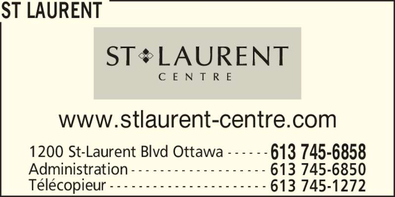St Laurent (613-745-6858) - Annonce illustrée======= - ST LAURENT 613 745-68581200 St-Laurent Blvd Ottawa - - - - - - www.stlaurent-centre.com 613 745-6850Administration - - - - - - - - - - - - - - - - - - - 613 745-1272T?l?copieur - - - - - - - - - - - - - - - - - - - - - -