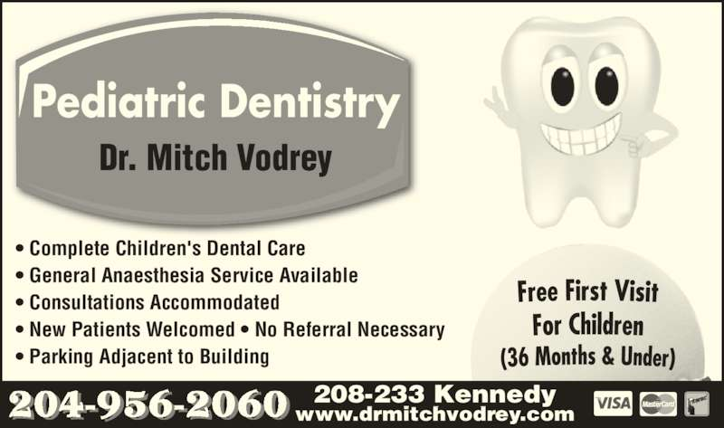 Dr M B Vodrey (204-956-2060) - Display Ad - Pediatric Dentistry Dr. Mitch Vodrey ? Complete Children's Dental Care ? General Anaesthesia Service Available ? Consultations Accommodated ? New Patients Welcomed ? No Referral Necessary ? Parking Adjacent to Building 208-233 Kennedy www.drmitchvodrey.com204-956-2060