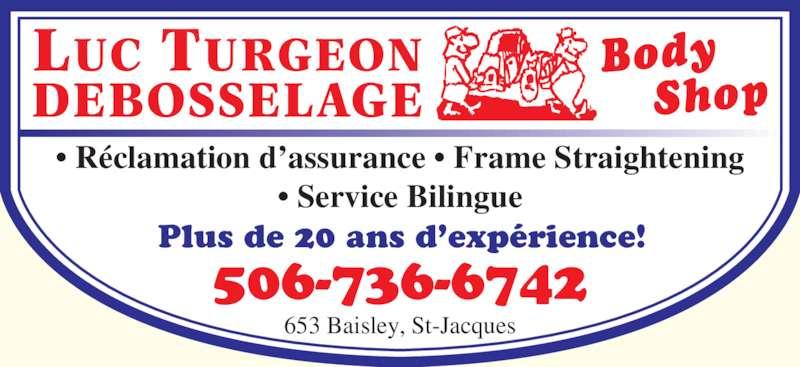 Turgeon Luc Body Shop (506-736-6742) - Annonce illustrée======= - ? Service Bilingue Plus de 20 ans d?exp?rience! 506-736-6742 653 Baisley, St-Jacques ? R?clamation d?assurance ? Frame Straightening