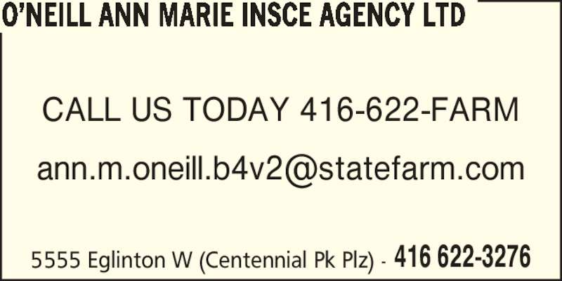 State Farm Insurance (416-622-3276) - Display Ad - 5555 Eglinton W (Centennial Pk Plz) - 416 622-3276 O?NEILL ANN MARIE INSCE AGENCY LTD CALL US TODAY 416-622-FARM
