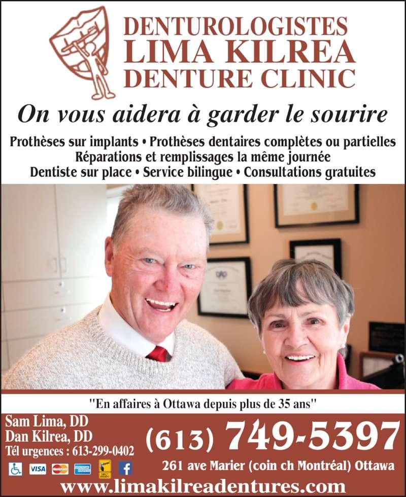 """Lima Denture Clinic (613-749-5397) - Annonce illustrée======= - On vous aidera ? garder le sourire Proth?ses sur implants ? Proth?ses dentaires compl?tes ou partielles R?parations et remplissages la m?me journ?e Dentiste sur place ? Service bilingue ? Consultations gratuites Sam Lima, DD Dan Kilrea, DD T?l urgences : 613-299-0402 DENTUROLOGISTES LIMA KILREA DENTURE CLINIC """"En affaires ? Ottawa depuis plus de 35 ans"""" www.limakilreadentures.com (613) 749-5397 261 ave Marier (coin ch Montr?al) Ottawa"""