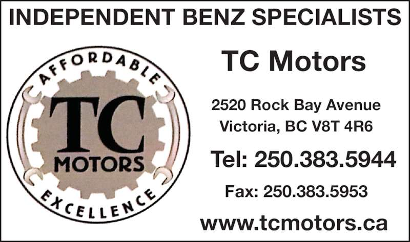 T C Motors (250-383-5944) - Display Ad - INDEPENDENT BENZ SPECIALISTS Fax: 250.383.5953 TC Motors 2520 Rock Bay Avenue Victoria, BC V8T 4R6 Tel: 250.383.5944 www.tcmotors.ca