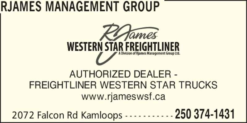 RJames Western Star Freightliner (250-374-1431) - Display Ad - RJAMES MANAGEMENT GROUP 2072 Falcon Rd Kamloops - - - - - - - - - - - 250 374-1431 AUTHORIZED DEALER - FREIGHTLINER WESTERN STAR TRUCKS www.rjameswsf.ca