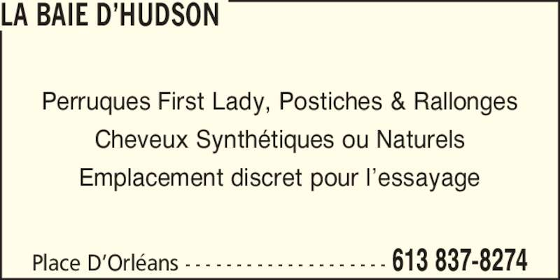 Hudson's Bay (613-837-8274) - Display Ad - Cheveux Synth?tiques ou Naturels Emplacement discret pour l?essayage Place D?Orl?ans - - - - - - - - - - - - - - - - - - - - 613 837-8274 Perruques First Lady, Postiches & Rallonges LA BAIE D?HUDSON Cheveux Synth?tiques ou Naturels Emplacement discret pour l?essayage Place D?Orl?ans - - - - - - - - - - - - - - - - - - - - 613 837-8274 Perruques First Lady, Postiches & Rallonges LA BAIE D?HUDSON