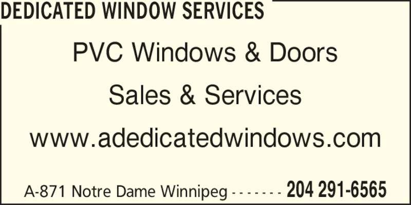 Dedicated Window Services (204-291-6565) - Display Ad - Sales & Services www.adedicatedwindows.com DEDICATED WINDOW SERVICES A-871 Notre Dame Winnipeg - - - - - - - 204 291-6565 PVC Windows & Doors