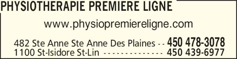 Physiothérapie Première Ligne (450-478-3078) - Annonce illustrée======= - www.physiopremiereligne.com PHYSIOTHERAPIE PREMIERE LIGNE 482 Ste Anne Ste Anne Des Plaines - - 450 478-3078 1100 St-Isidore St-Lin - - - - - - - - - - - - - - 450 439-6977