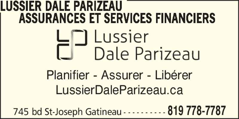 Lussier Dale Parizeau Assurances et services financiers  (819-778-7787) - Annonce illustrée======= - Planifier - Assurer - Lib?rer LussierDaleParizeau.ca LUSSIER DALE PARIZEAU ASSURANCES ET SERVICES FINANCIERS 745 bd St-Joseph Gatineau - - - - - - - - - - 819 778-7787