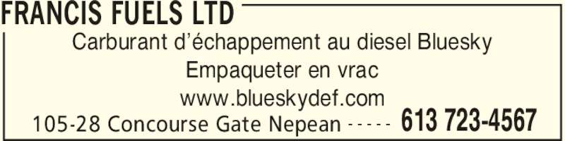 Francis Fuels (613-723-4567) - Annonce illustrée======= - www.blueskydef.com FRANCIS FUELS LTD 105-28 Concourse Gate Nepean 613 723-4567- - - - - Carburant d??chappement au diesel Bluesky Empaqueter en vrac