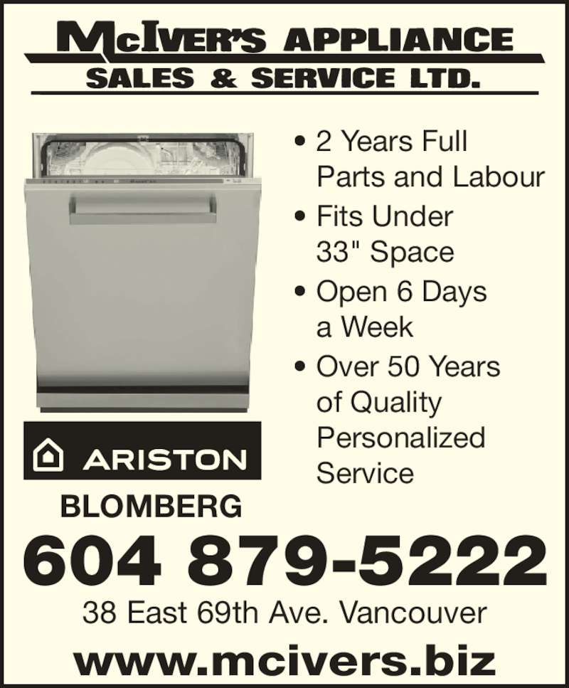 "McIver's Appliance Sales & Service Ltd (6048795222) - Display Ad - ? 2 Years Full Parts and Labour 33"" Space ? Open 6 Days a Week ? Over 50 Years of Quality Personalized Service 604 879-5222 38 East 69th Ave. Vancouver www.mcivers.biz BLOMBERG ? 2 Years Full Parts and Labour ? Fits Under 33"" Space ? Fits Under ? Open 6 Days a Week ? Over 50 Years of Quality Personalized Service 604 879-5222 38 East 69th Ave. Vancouver www.mcivers.biz BLOMBERG"