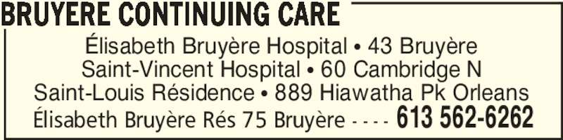 Elisabeth Bruyère Hospital (613-562-6262) - Display Ad - ?lisabeth Bruy?re R?s 75 Bruy?re - - - - 613 562-6262 BRUYERE CONTINUING CARE ?lisabeth Bruy?re Hospital ? 43 Bruy?re Saint-Vincent Hospital ? 60 Cambridge N Saint-Louis R?sidence ? 889 Hiawatha Pk Orleans