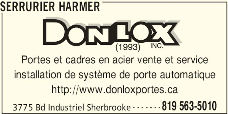 Donlox (819-563-5010) - Annonce illustrée======= - SERRURIER HARMER 3775 Bd Industriel Sherbrooke 819 563-5010- - - - - - - Portes et cadres en acier vente et service installation de syst?me de porte automatique http://www.donloxportes.ca