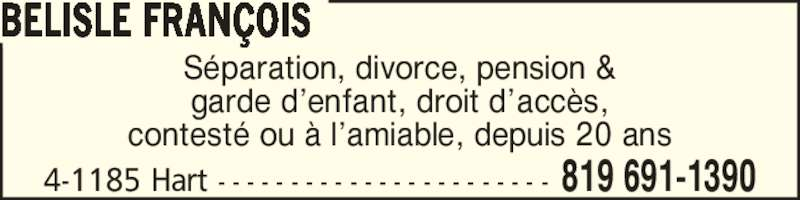 Bélisle François (819-691-1390) - Annonce illustrée======= - 4-1185 Hart - - - - - - - - - - - - - - - - - - - - - - - 819 691-1390 BELISLE FRAN?OIS S?paration, divorce, pension & garde d?enfant, droit d?acc?s, contest? ou ? l?amiable, depuis 20 ans