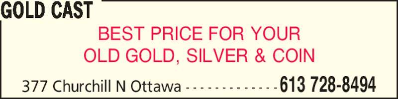 Gold Cast (613-728-8494) - Display Ad - BEST PRICE FOR YOUR OLD GOLD, SILVER & COIN GOLD CAST 377 Churchill N Ottawa - - - - - - - - - - - - -613 728-8494