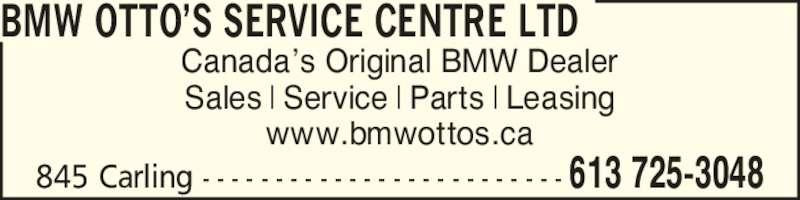 Otto's BMW Center (613-725-3048) - Display Ad - Canada?s Original BMW Dealer Sales | Service | Parts | Leasing www.bmwottos.ca BMW OTTO?S SERVICE CENTRE LTD 845 Carling - - - - - - - - - - - - - - - - - - - - - - - - - 613 725-3048